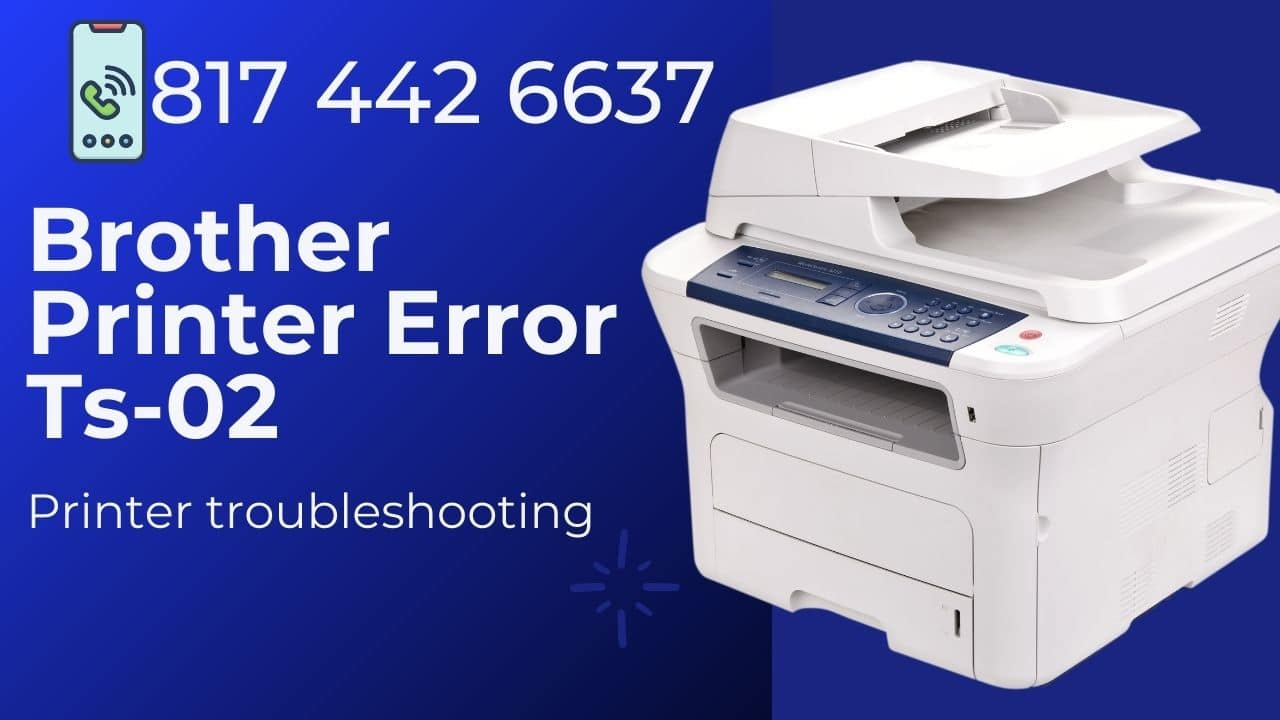Tested Solution: How To Fix Brother Printer Error Ts-02 | (817) 442-6637