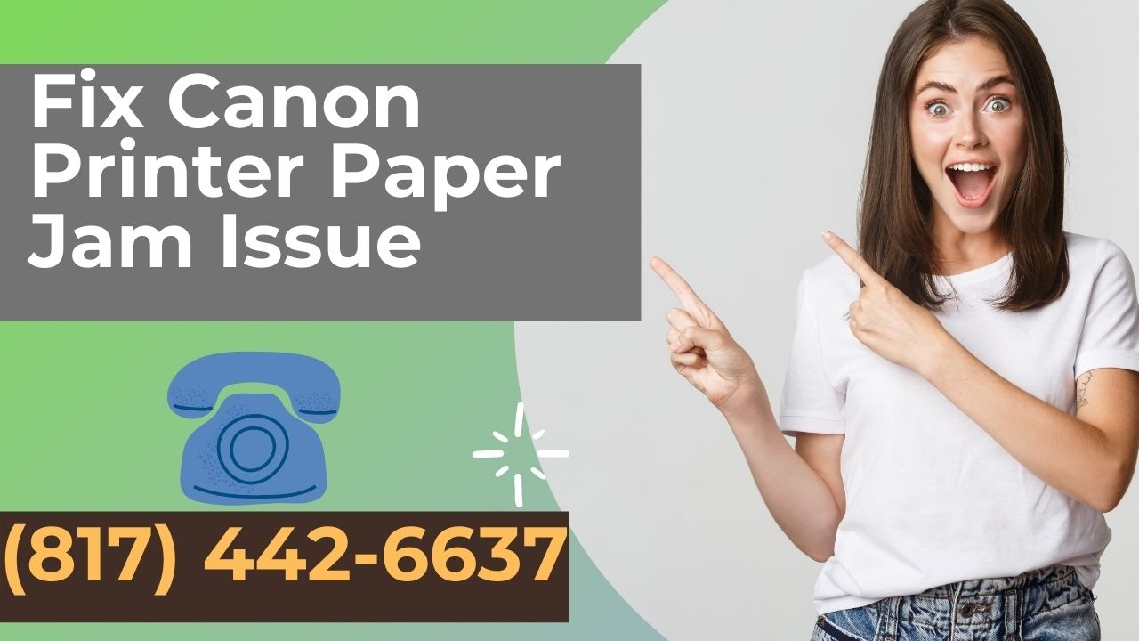 How To Fix The  Canon Printer Paper Jam Issue? Call (817) 442-6637