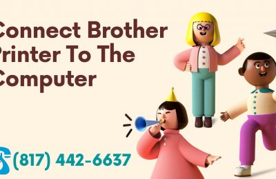 How To Connect Brother Printer To The Computer? Call-(817) 442-6637