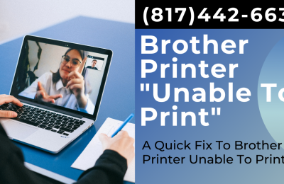 A Quick Fix To Brother Printer Unable To Print -(817) 442-6637