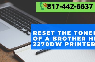 How to reset the toner of a Brother HL 2270dw printer? Dial 817 442 6637