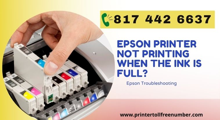 The perfect solution to why my Epson printer not printing when the ink is full?